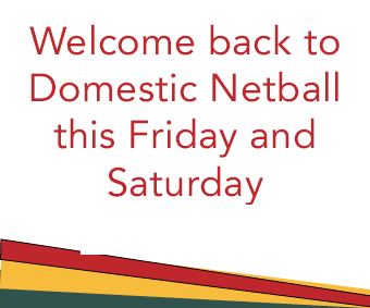 Domestic netball starts Friday 11th October